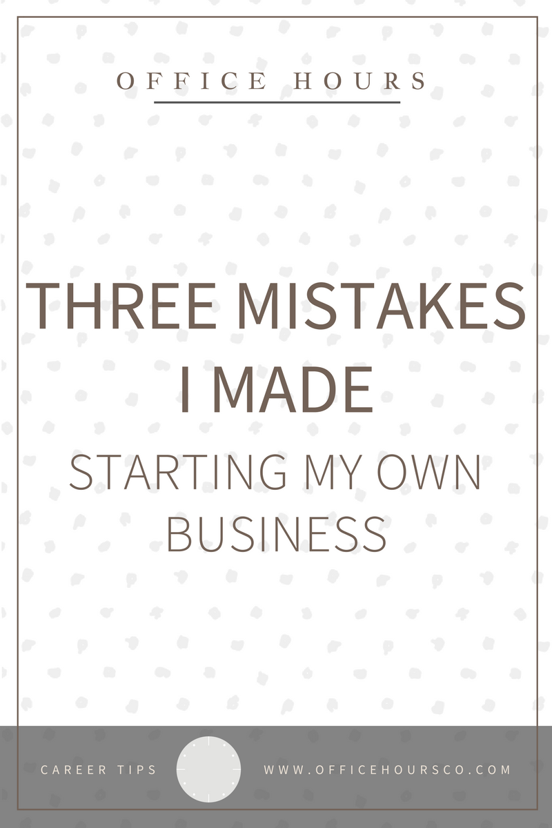 Three Mistakes I Made Starting My Business