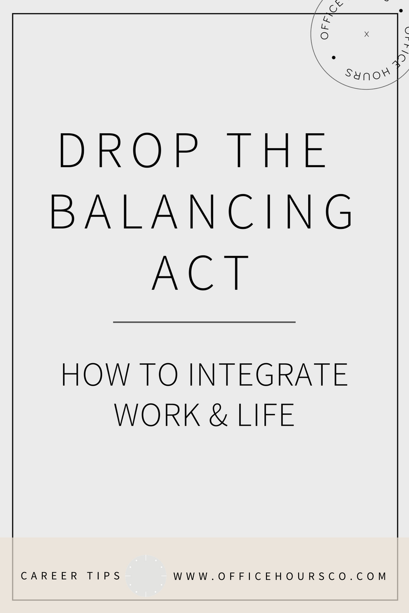 Drop the Balancing Act: How to Integrate Work and Life