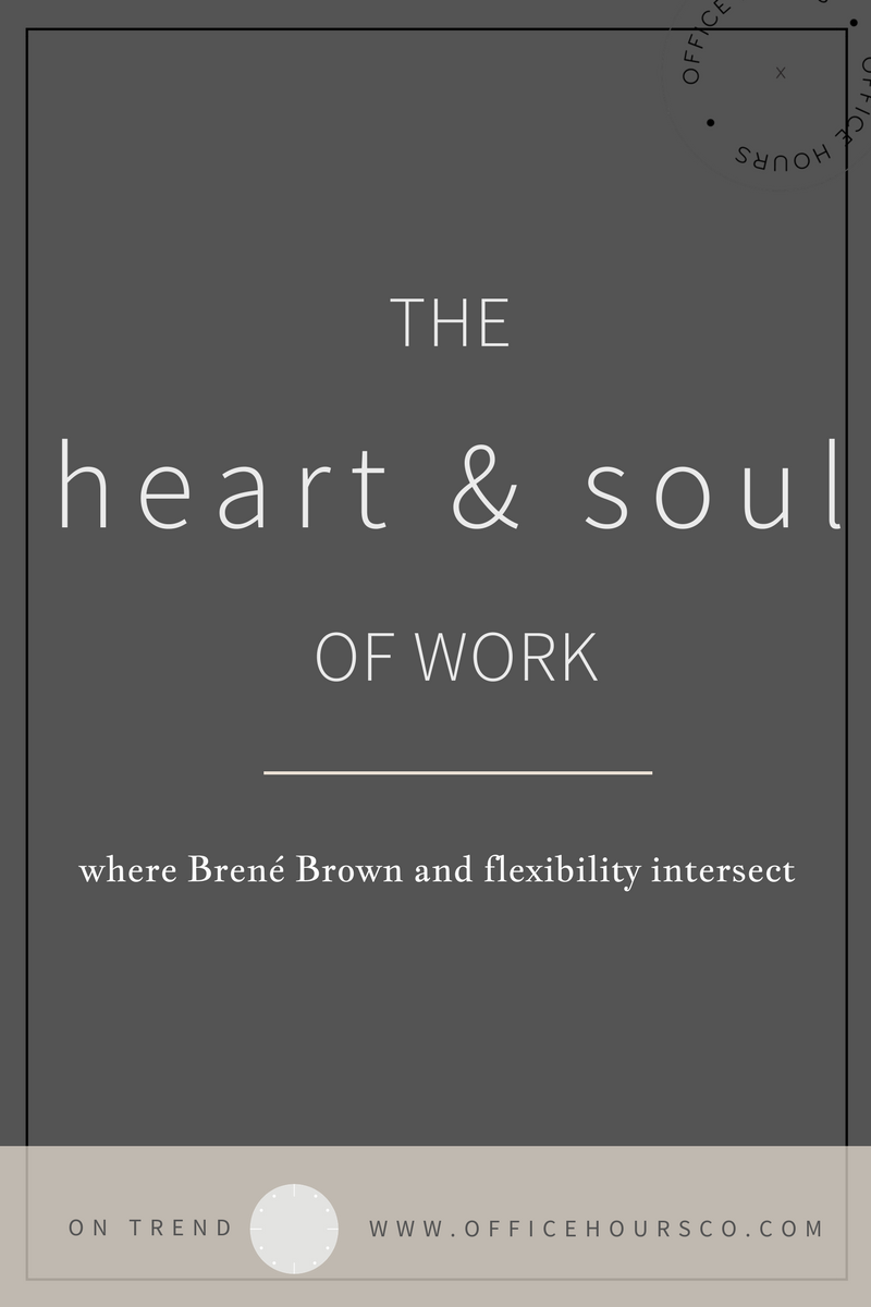 The Heart & Soul of Work: Where Brené Brown and Flexibility Intersect