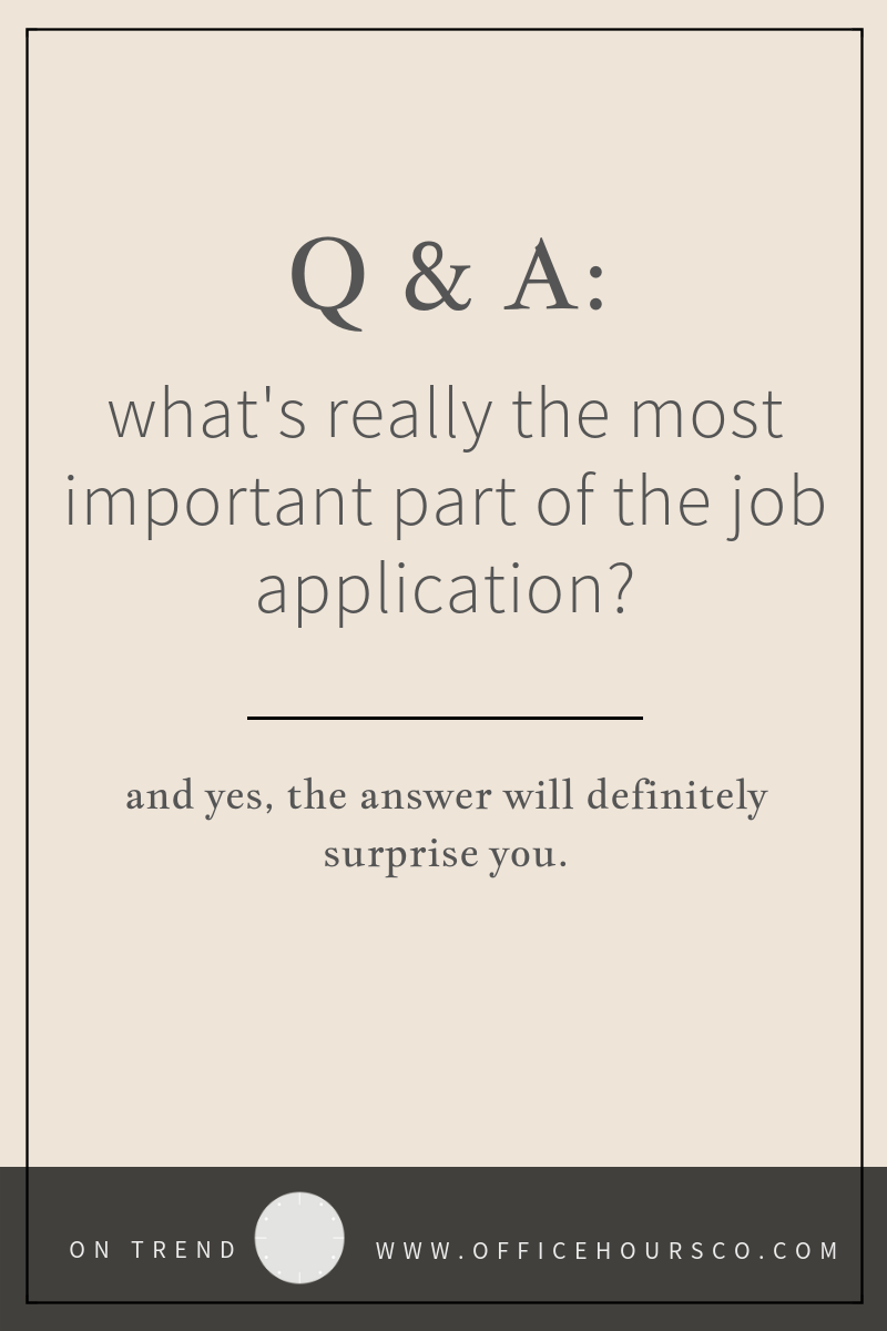 Q: What's really the most important part of my job application?