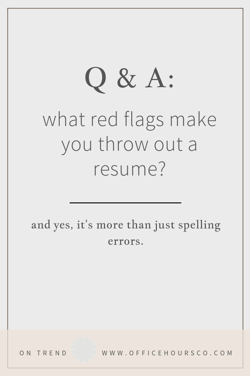 Q: What red flags make you throw out a resume?